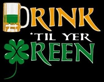 Drink Til Yer Green T-shirt St. Paddy's Day St. Patrick's Day Irish