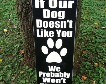If our dog doesnt like you wood sign