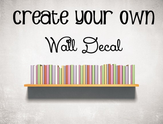 Wall Vinyl Design Your Own : Create your own wall decal