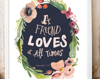 A friend loves at all times Proverbs 17:17 PRINT