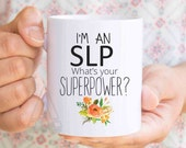 "SLP cup, ""I'm an SLP, what's your superpower?"" funny coffee mug for SLP, speech therapist gift, speech language pathologist gift idea MU171"