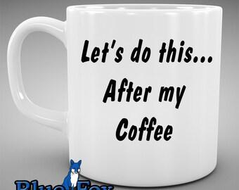 Funny Coffee Mug,Let's do this, after my coffee, Motivational Mug,Work Mug,Cute Mug,Coffee Cup, MUG-068