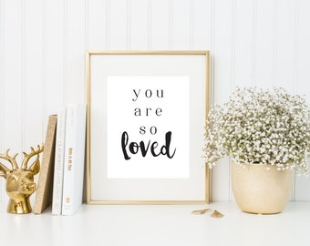 You Are So Loved | Quote Print | 8x10 | 5x7 | 4x6 | 11x14
