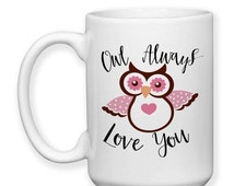 SALE I'll / Owl Always Love You, Valentine's Day Gift, Anniversary Gift, Wedding Gift, Gift For Spouse, Typography 15 oz Coffee Mug