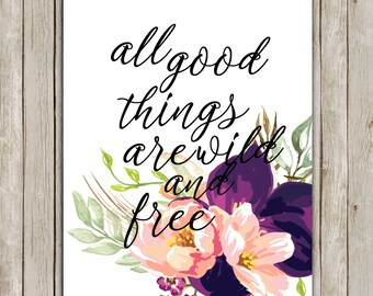8x10 All Good Things Are Wild And Free Print, Floral Printable Art, Typography Art, Nursery Decor, Digital Art, Instant Digital Download