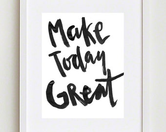 Make Today Great; Encouraging Wall Art, brush lettering, watercolor, printable art print