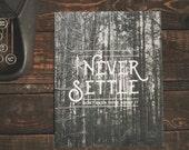 Office Art Print: Never Settle - 8 x 10 in.