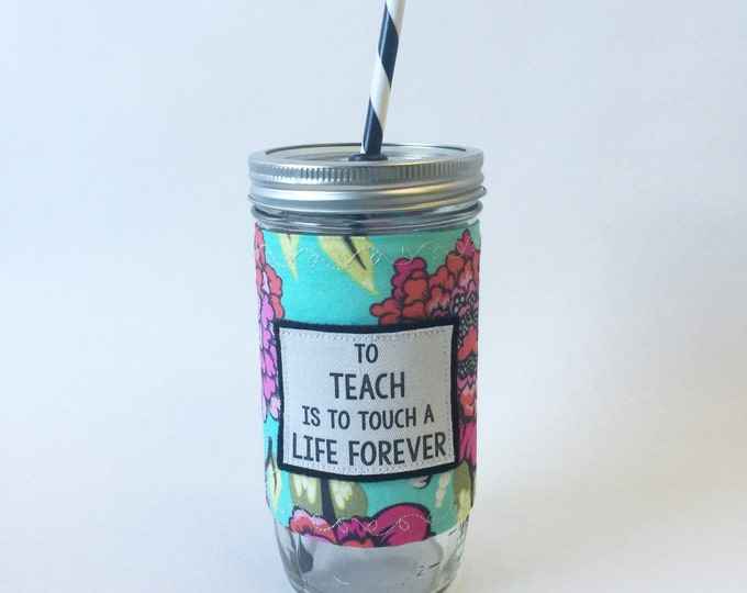 To Teach is to Touch a Life Forever Mason Jar Tumbler 24oz with Insulated Mason Jar Cozy BPA Free Straw