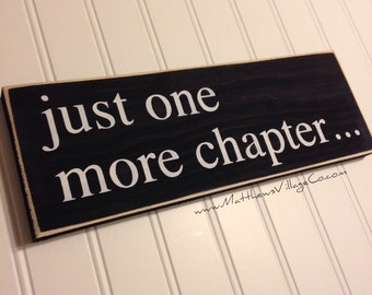 Just One More Chapter Sign for book lovers reading