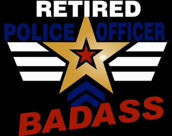 Retired Police Officer tee, Policeman tee, Police officer badass t-shirt