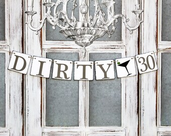30th BIRTHDAY Decorations - dIRTY mARTINI HAPPY BIRTHDAY Signs -Rustic Birthday Banners - Birthday Garland