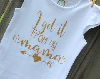 I Get it from my Mama Shirt