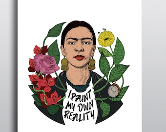I paint my own Reality ~ Frida Kahlo Quotes (Colour/ Color) ~ Art & Design Prints