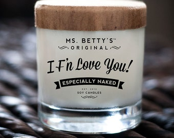 Ms. Betty's Original Bad-Ass Scented Soy Candles - I F'N Love You - Especially Naked