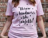 Throw Kindness Like Confetti Screen Printed T-Shirt