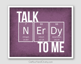 Talk Nerdy To Me, Chemistry Geek Gift, Nerd Love Print, Science Nerd Gifts