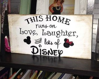 This Home runs on Love Laughter, and lots of Disney Hand Painted Sign