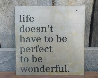 Life Doesn't Have To Be Perfect To Be Wonderful - Metal Sign