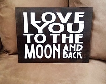 I Love You To The Moon And Back - Bedroom Decor - Nursery Decor - Baby Shower Gift - New Baby Gift - Wood Sign Sayings