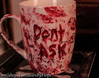 Dont Ask Coffee Mug / Tea Mug - Bloody Mug Horror Mug Halloween Mug Hand Painted Hand Crafted Ghoulish Zombie Mug Blood Tea Mug Porcelaine