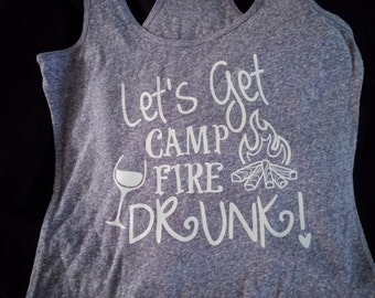Let's Get Campfire Drunk Racerback Tank - Camping Shirt - Workout Shirt - Comfy Shirt - Yoga Shirt - Wino Shirt - Campfire Shirt