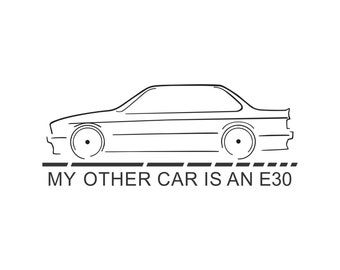 "Bmw E30 sticker ""My other car is an E30"""