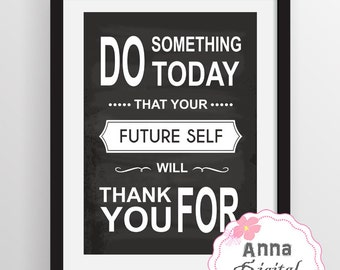 Do something today that your future self will thank you for. Printable Art Inspirational Wall Art Digital Wall Art Typography Art Print 0164