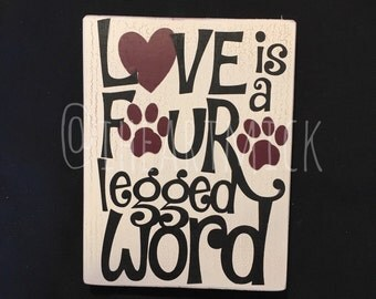 "Love Is A Four Legged Word - 5.5"" x 7"" wood sign"