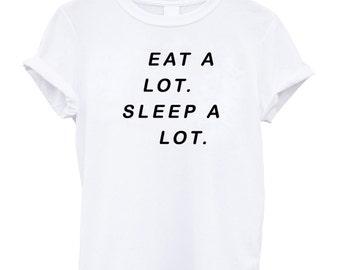 Eat a lot Sleep a lot tshirt Tumblr shirt