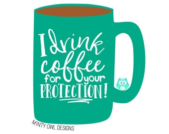 Cricut SVG - I Drink Coffee For Your Protection SVG Cut File - Coffee Lover - Coffee Mug - Coffee Decal - Silhouette  - Cutting Files