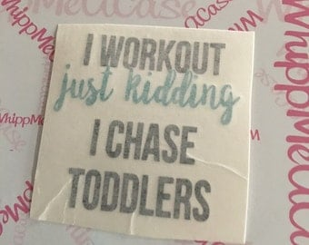 I work out just kidding i chase toddlers decal
