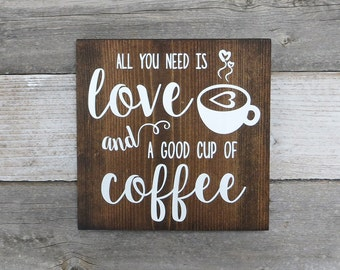 "Rustic Hand Painted Wood Sign ""All You Need is Love and a Good Cup of Coffee"" - Kitchen Sign, Coffee Decor, Coffee Lover - 9.25""x9.25"""