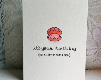 It's Your Birthday Punny Card - Be a Little Shellfish - Handmade Card