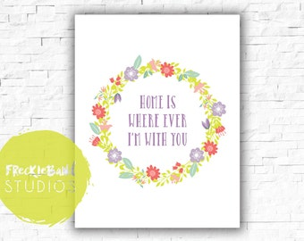Home Is Where Ever I'm With You - Quote Artwork - 8.5x11 Digital Download