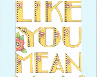 Live Like You Mean It... - Handmade Fridge Magnet Using Art by Mary Engelbreit