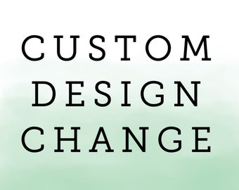Custom Design Change