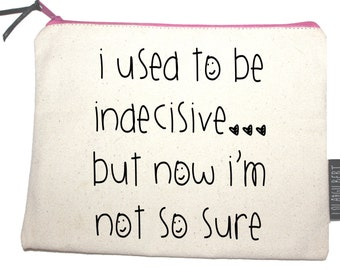 I used to be indecisive... Pouch