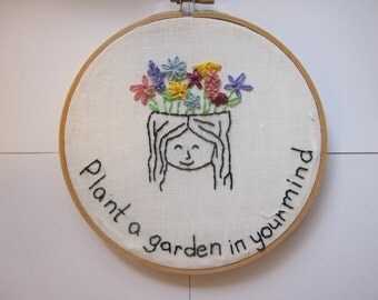 Plant a Garden in Your Mind, Hoop Art Hand Embroidery, Wall Art