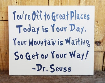 You're Off to Great Places Today is Your Day, Dr. Seuss Quote , Wood sign, Sign for Teacher, Inspirational Quote, Your Mountain is Waiting