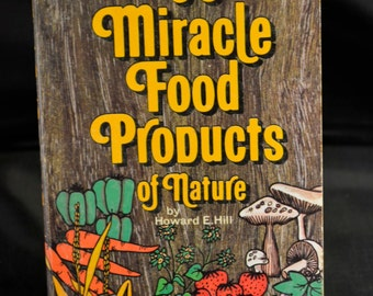 99 Miracle Food Products of Nature by Howard E. Hill 1973 Paperback Herbs VG