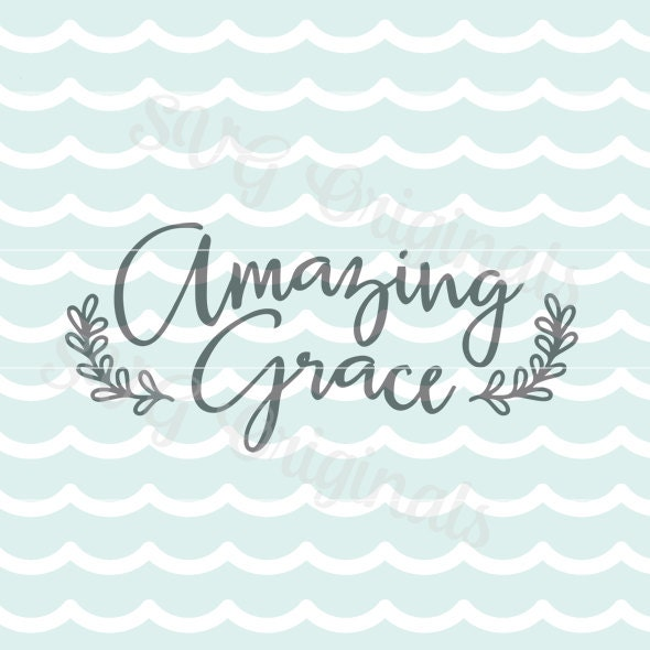 Amazing Svg: Amazing Grace Christian SVG Vector File. Printable. Beautiful