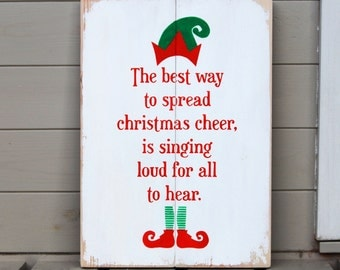 The Best Way To Spread Christmas Cheer Is Singing Loud For All To Hear - Wooden Sign