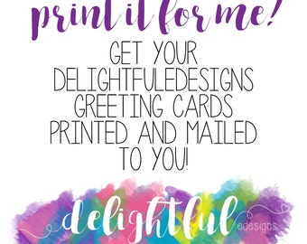 Print it for me! Get any delightfuledesign digital item printed & mailed to you! Greeting Cards