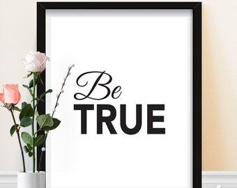 Typography Print - Be True - Motivational Art - Black and White Art Print - Inspirational Print - Home Decor - Typographic Print
