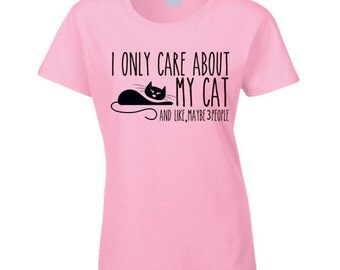 I Only Care About My Cat T Shirt Love my cat kitten kitty Gift Cat Lover Crazy Cat Lady Pet Ladies women girls gift for her