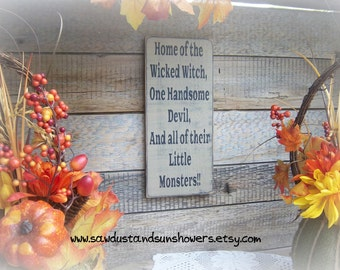 Halloween Sign/Home of the Wicked Witch, One Handsome Devil, and all of their Little Monsters/Halloween Decoration/Fall Sign
