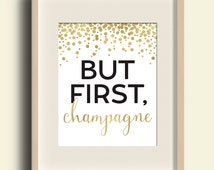 But First, Champagne Print Kitchen Decor Kitchen Wall Art Gold Foil Printable Party Decor Party Sign Champagne Poster Bar Sign 8x10 4x6