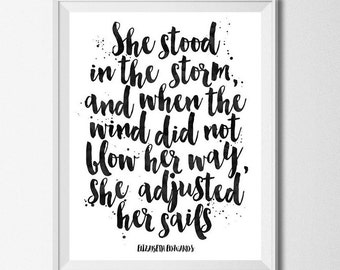 Quote Print She Stood In The Storm And When The Wind Did Not Blow Her Away, She Adjusted Her Sails Inspirational Quote Print Black and White