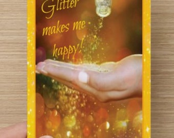 Glitter Makes Me Happy! Greeting card for crafters and scrapbookers,  crafters, scrapbooking, glitter lovers,for her/mom/friend
