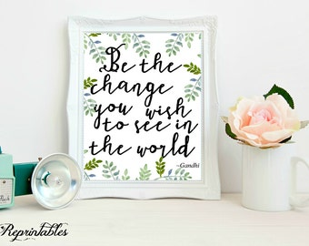 Printable Quote, Gandhi Quote, Be The Change you Wish to See in the World, Quote Print, Inspirational Print, 8x10 INSTANT DOWNLOAD